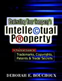 Protecting Your Company's Intellectual Property, Deborah E. Bouchoux, 0814473814