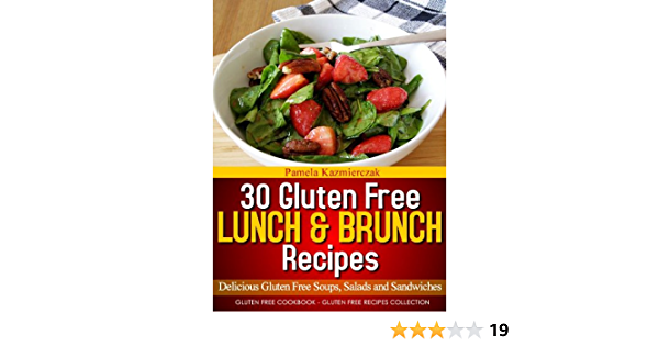 30 Gluten Free Lunch and Brunch Recipes – Delicious Gluten Free Soups, Salads and Sandwiches (Gluten Free Cookbook – The Gluten Free Recipes Collection 4)