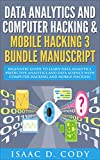 Data Analytics and Computer Hacking & Mobile Hacking 3 Bundle Manuscript: Beginners Guide to Learn Data Analytics, Predictive Analytics and Data Science ... (Hacking Freedom and Data Driven Book 7)