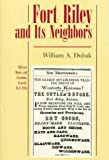 Fort Riley and Its Neighbors, William A. Dobak, 0806130717