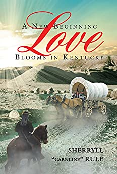 "A New Beginning Love Blooms in Kentucky by [Rule, Sherryll ""Carnline""]"