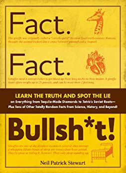 Fact. Fact. Bullsh*t!: Learn the Truth and Spot the Lie on Everything from Tequila-Made Diamonds to Tetris's Soviet Roots - Plus Tons of Other Totally Random Facts from Science, History and Beyond! by [Stewart, Neil Patrick]