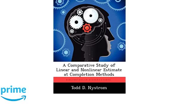 A Comparative Study of Linear and Nonlinear Estimate at Completion Methods: Todd D. Nystrom: 9781249838661: Amazon.com: Books