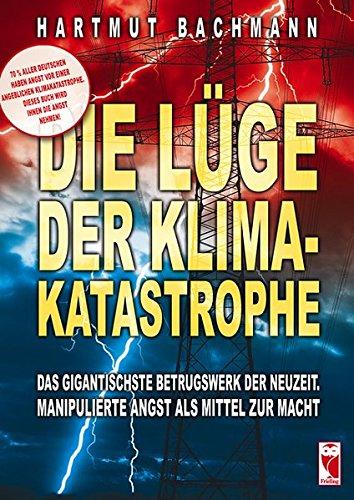 Die Lüge der Klimakatastrophe. Das gigantischste Betrugswerk der Neuzeit. Manipulierte Angst als Mittel zur Macht