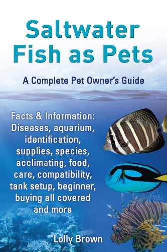 (Saltwater Fish as Pets. A Complete Pet Owner's Guide.)