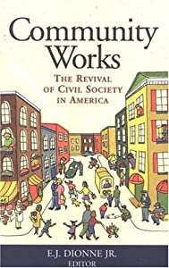 Community Works: The Revival of Civil Society in America by E.J. Dionne