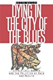 Front cover for the book Dying in the City of the Blues: Sickle Cell Anemia and the Politics of Race and Health by Keith Wailoo