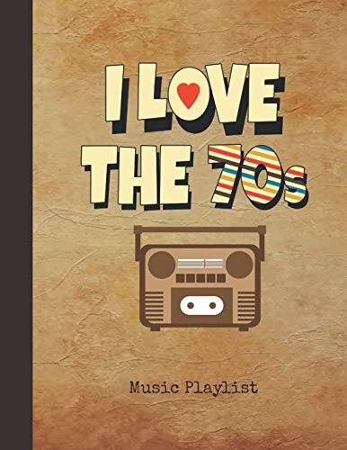 I Love the 70s Music Playlist: Journal | Vintage Nostalgic Radio Notebook Cover | Over 100 Pages to List your Favorite Songs & Track Listings | Note ... Music Lovers, Students, Teachers & Collectors (Best Playlist Names For Rap)