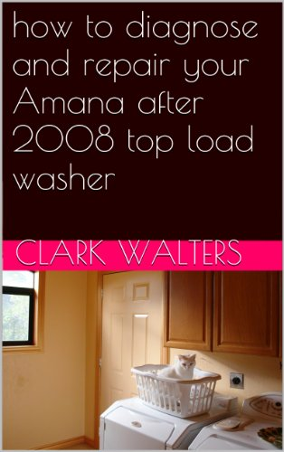 how to diagnose and repair your Amana after 2008 top load washer