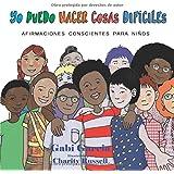 Yo Puedo Hacer Cosas Difíciles: Afirmaciones Conscientes Para Niños (I Can Do Hard Things) (Spanish Edition)