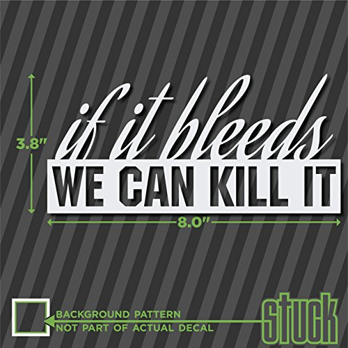 If It Bleeds WE CAN KILL IT - 8.0
