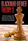 Blackmar-diemer Theory 3: How To Play The Blackmar-diemer Gambit Accepted (chess Bdg)-Tim Sawyer