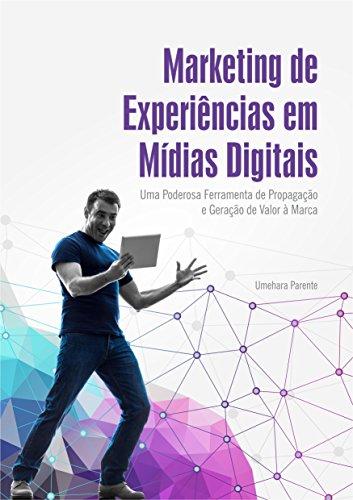 Marketing de experiências em mídias digitais: Uma poderosa ferramenta de propagação e geração de valor à marca.