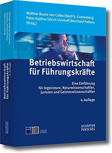 Betriebswirtschaft für Führungskräfte: Eine Einführung für Ingenieure, Naturwissenschaftler, Juristen und Geisteswissenschaftler