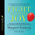 Fight Back with Joy: Celebrate More. Regret Less. Stare Down Your Greatest Fears. Audiobook by Margaret Feinberg Narrated by Margaret Feinberg
