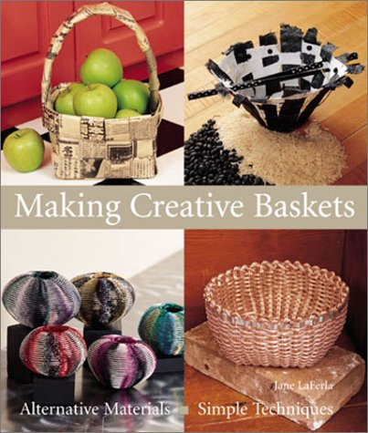 Making Creative Baskets: Alternative Materials, Simple Techniques