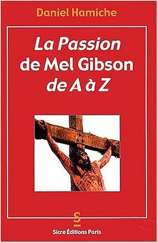 Lire en ligne La Passion de Mel Gibson de A à Z pdf epub