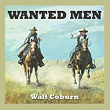 Wanted Men Audiobook by Walt Coburn Narrated by Robert G. Slade