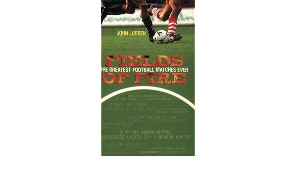 Fields Of Fire: A Blazing Journey Through the History of Football: Amazon.es: John Ludden: Libros en idiomas extranjeros