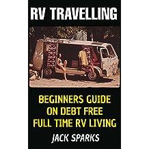 RV Travelling: Beginners Guide On Debt Free Full Time RV Living