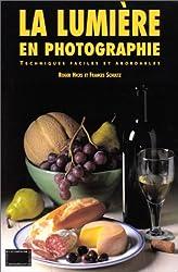 LA LUMIERE EN PHOTOGRAPHIE. Guide pratique pour le photographe amateur