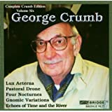 Complete Crumb Edition, Vol. 6 - Echoes of Time and the River, Gnomic Variations, Four Nocturnes, Lux Aeterna