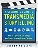 A Creator's Guide to Transmedia Storytelling 1st Edition