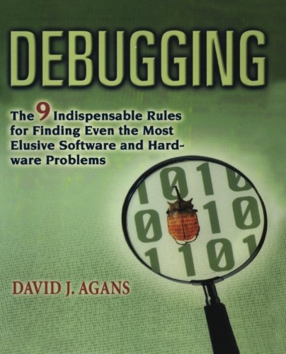 Debugging: The 9 Indispensable Rules for Finding Even the Most Elusive Software and Hardware Problems by Brand: AMACOM