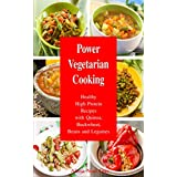 Power Vegetarian Cooking: Healthy High Protein Recipes with Quinoa, Buckwheat, Beans and Legumes (FREE BONUS: 20 Superfood Vegan Smoothies for Easy Weight Loss) (Health and Fitness Books Book 1)