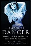 Imperial Dancer: Mathilde Kschessinska and the Romanovs