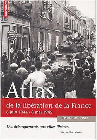 Livre gratuits Atlas de la libération de la France : 6 juin 1944 - 8 mai 1945 pdf, epub ebook
