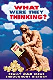 img - for What Were They Thinking?: Really Bad Ideas Throughout History (Humor) book / textbook / text book