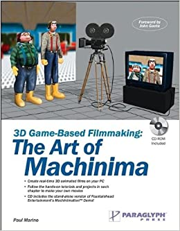 3D Game-Based Filmmaking: The Art of Machinima: Creating Animated Films with 3D Game Technology
