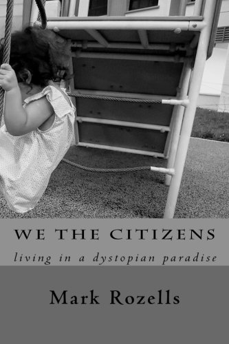 We the Citizens: Thoughts about living in a dystopian paradise by CreateSpace Independent Publishing Platform