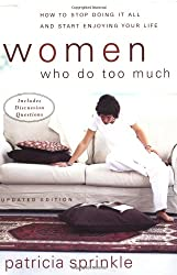 Women Who Do Too Much: How to Stop Doing It All and Start Enjoying Your Life