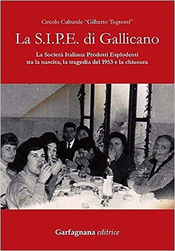 La S.I.P.E. di Gallicano. La Società italiana prodotti ...