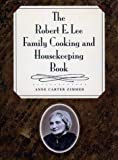 The Robert E. Lee Family Cooking and Housekeeping Book, Anne Carter Zimmer, 0807823694
