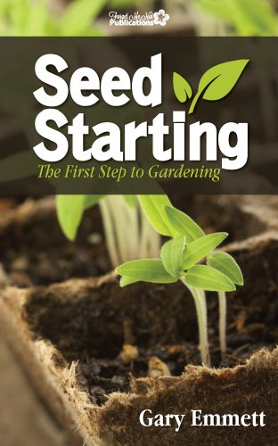 Merveilleux Seed Starting The First Step To Gardening (First Steps In Gardening Book 1)