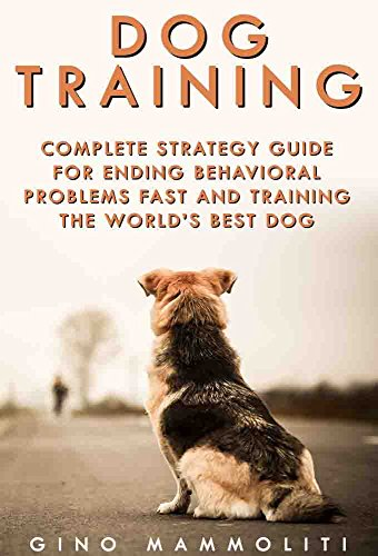 Dog Training: Complete Strategy Guide for Ending Behavioral Problems Fast and Training the World's Best Dog; Includes Positive Reinforcement and Other Dog Training Methods (Kindle Books Dog Training)