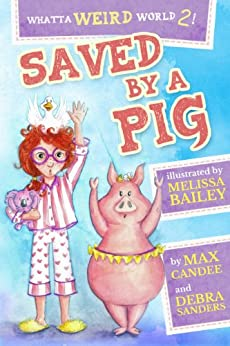 Whatta Weird World 2: Saved by a Pig by [Candee, Max, Sanders, Debra]