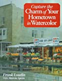 Capture the Charm of Your Hometown in Watercolor, Frank Loudin and Marcia Spees, 0891347925