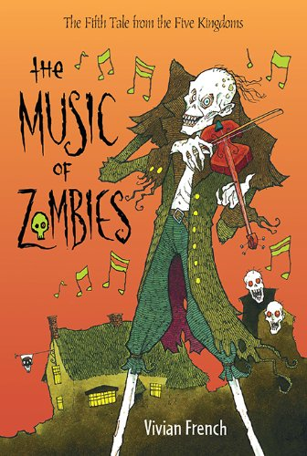 The Music of Zombies: The Fifth Tale from the Five Kingdoms (Tales from the Five Kingdoms Book 5)