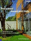 Preiswert Bauen mit Holz: 33 konstengünstige moderne Einfamilienhäuser