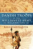 Danish Troops in the Williamite Army in Ireland, 1689-91, Galster, Kjeld Hald, 184682284X
