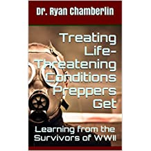 Treating Life - Threatening Conditions Preppers Get: Learning from the Survivors of WWII (The Prepper Pages)