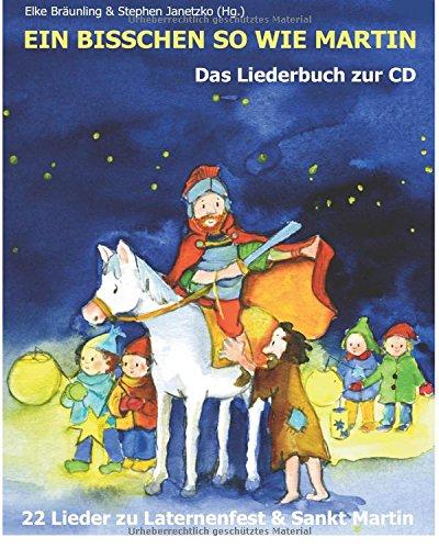 Ein bisschen so wie Martin: 22 Lieder zu Laternenfest und Sankt Martin (German Edition)