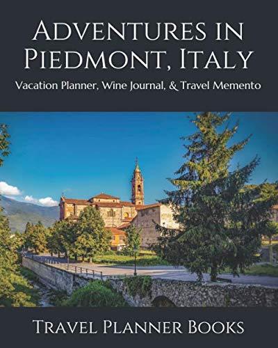 Adventures in Piedmont, Italy: Vacation Planner, Wine Journal, & Travel Memento