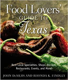Food lovers guide to texas best local specialties shops recipes food lovers guide to texas best local specialties shops recipes restaurants events and more food lovers series john demers rhonda findley forumfinder Choice Image