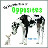 My Favorite Book of Opposites, Alice Twine, 1404242570