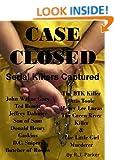 CASE CLOSED: Serial Killers Captured - Ted Bundy, The BTK Killer, Son of Sam, Jeffrey Dahmer, John Gacy and More. R.J. Parker